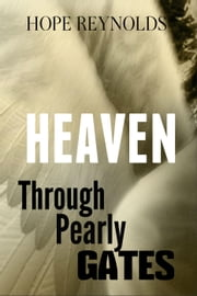 Heaven: Through Pearly Gates ebook by Hope Reynolds