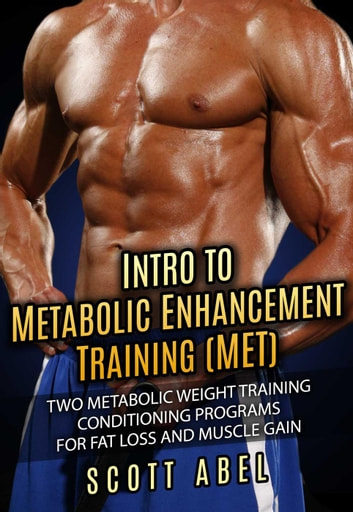 Intro To Metabolic Enhancement Training Met Two Metabolic Weight Training Conditioning Programs For Fat Loss And Muscle Gain