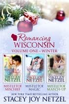 Romancing Wisconsin Volume I - Holiday Boxed Set ebook by Stacey Joy Netzel