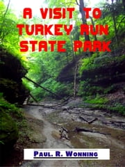 A Visit to Turkey Run State Park ebook by Paul R. Wonning