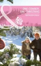 One Cowboy, One Christmas (Mills & Boon Cherish) ebook by Kathleen Eagle