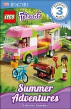 LEGO® Friends Summer Adventures ebook by Catherine Saunders, DK