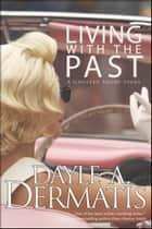 Living With the Past ebook by Dayle A. Dermatis