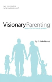 Visionary Parenting - Capture a God-sized Vision for Your Family ebook by Rob Rienow