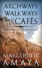 Archways Walkways and Cafe's ebook by Marguerite Amaya