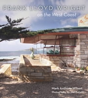 Frank Lloyd Wright on the West Coast ebook by Mark Anthony Wilson