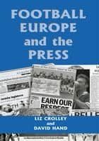 Football, Europe and the Press ebook by Liz Crolley, David Hand