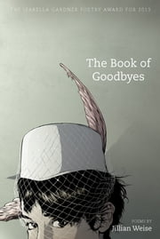 The Book of Goodbyes ebook by Jillian Weise