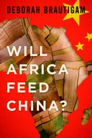 Will Africa Feed China? ebook by Deborah Brautigam