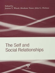 The Self and Social Relationships ebook by Joanne V. Wood,Abraham Tesser,John G. Holmes