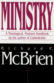 Ministry - A Theological, Pastoral Handbook ebook by Richard P. McBrien