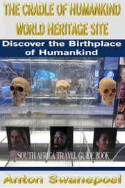 The Cradle of Humankind World Heritage Site ebook by Anton Swanepoel
