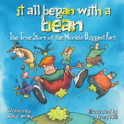 It All Began with a Bean: The True Story of the World's Biggest Fart ebook by Katie McKy,Tracy Hill