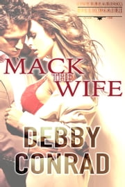 Mack the Wife - The Overbearing Billionaires: Book One ebook by Debby Conrad