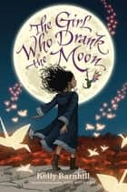The Girl Who Drank the Moon ebook by Kelly Barnhill