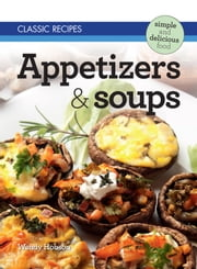 Classic Recipes: Appetizers & Soups ebook by Wendy Hobson