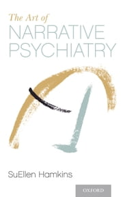 The Art of Narrative Psychiatry: Stories of Strength and Meaning ebook by SuEllen Hamkins