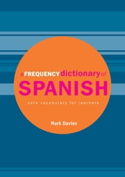 A Frequency Dictionary of Spanish - Core Vocabulary for Learners ebook by Mark Davies