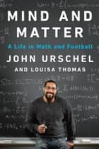 Mind and Matter - A Life in Math and Football eBook by John Urschel, Louisa Thomas