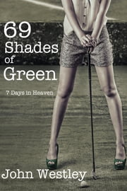 69 Shades of Green (7 Days in Heaven) ebook by John Westley