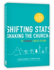 Shifting Stats Shaking The Church - 40 Canadian Churches Respond ebook by Patricia Paddey,Karen Stiller,Don Moore