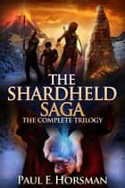 The Shardheld Saga ebook by Paul E. Horsman
