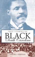 True Stories of Black South Carolina ebook by Damon L. Fordham