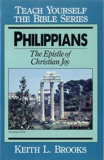 Philippians- Teach Yourself the Bible Series - Epistle of Christian Joy ebook by Keith Brooks