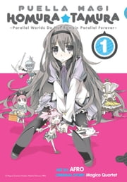 Puella Magi Homura Tamura, Vol. 1 - ~Parallel Worlds Do Not Remain Parallel Forever~ ebook by Magica Quartet,Afro