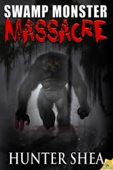 Swamp Monster Massacre ebook by Hunter Shea