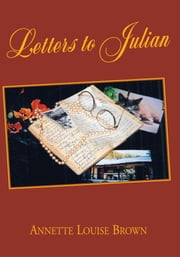 Letters to Julian ebook by Annette Louise Brown