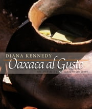 Oaxaca al Gusto - An Infinite Gastronomy ebook by Diana Kennedy