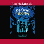A Tale Dark and Grimm audiobook by Adam Gidwitz