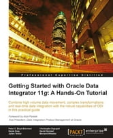 Getting Started with Oracle Data Integrator 11g: A Hands-On Tutorial ebook by David Hecksel, Bernard Wheeler, Peter C. Boyd-Bowman, Julien Testut
