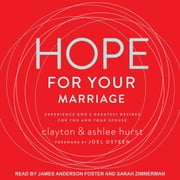 Hope For Your Marriage - Experience God's Greatest Desires for You and Your Spouse audiobook by Clayton Hurst, Ashlee Hurst