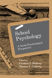 School Psychology - A Social Psychological Perspective ebook by Frederic J. Medway,Thomas P. Cafferty,Frederic Medway