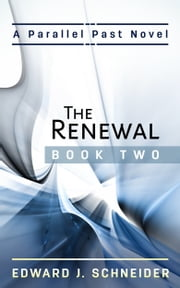 The Renewal (Parallel Past Series) Book 2 ebook by Edward J Schneider