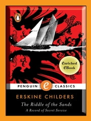 The Riddle of the Sands - A Record of Secret Service A Penguin Enriched eBook Classic ebook by Erskine Childers,Erskine Childers