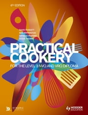 Practical Cookery for the Level 3 NVQ and VRQ Diploma ebook by David Foskett,Patricia Paskins,Neil Rippington