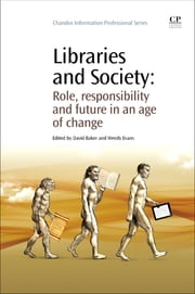 Libraries and Society - Role, Responsibility and Future in an Age of Change ebook by Wendy Evans,David Baker