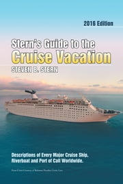 Stern's Guide to the Cruise Vacation: 2016 Edition - Descriptions of Every Major Cruise Ship, Riverboat and Port of Call Worldwide. ebook by Steven B. Stern