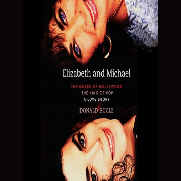Elizabeth and Michael - The Queen of Hollywood and The King of Pop - A Love Story audiobook by Donald Bogle