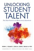Unlocking Student Talent - The New Science of Developing Expertise ebook by Robin J. Fogarty, Gene M. Kerns, Brian M. Pete