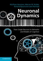 Neuronal Dynamics - From Single Neurons to Networks and Models of Cognition ebook by Wulfram Gerstner, Werner M. Kistler, Richard Naud,...