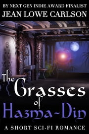 The Grasses of Hazma-Din: A Short Sci-Fi Romance ebook by Jean Lowe Carlson