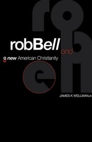 Rob Bell and a New American Christianity ebook by James K. Wellman, Jr.