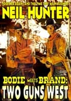 Bodie and Brand 2: Two Guns West ebook by Neil Hunter