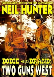 Two Guns West (A Bodie and Brand Team Up) Book 2 ebook by Neil Hunter