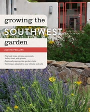 Growing the Southwest Garden - Regional Ornamental Gardening ebook by Judith Phillips
