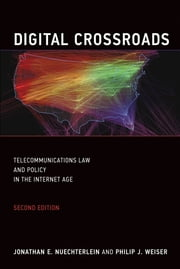 Digital Crossroads - Telecommunications Law and Policy in the Internet Age ebook by Jonathan E. Nuechterlein, Philip J. Weiser